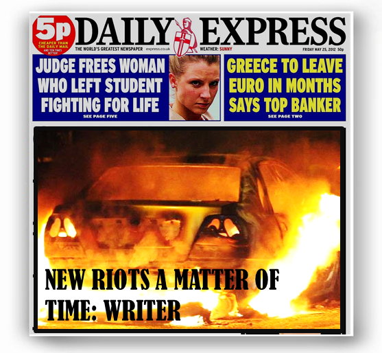 Daily Express - New Riots a Matter of Time: Writer - http://www.express.co.uk/news/uk/419700/New-riots-a-matter-of-time-Writer